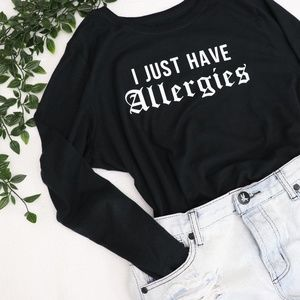 Tops - 'I Just Have Allergies' Tee
